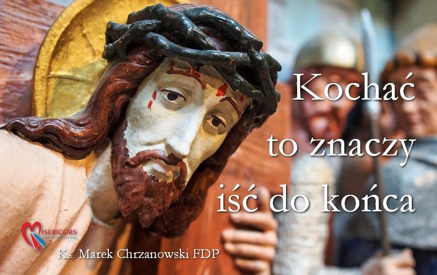 Ks. Marek Chrzanowski: Kochać to iść do końca