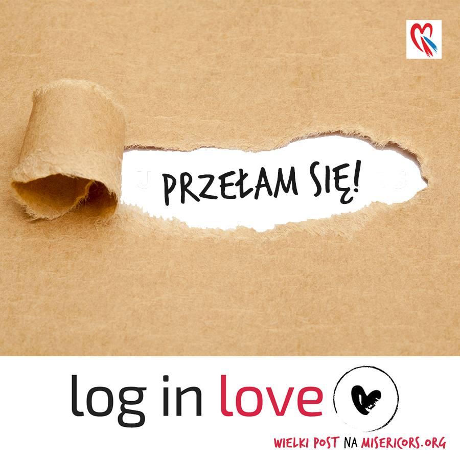 Log in Love dzień 2. Przełam się. Wielki Post 2017 na Misericors