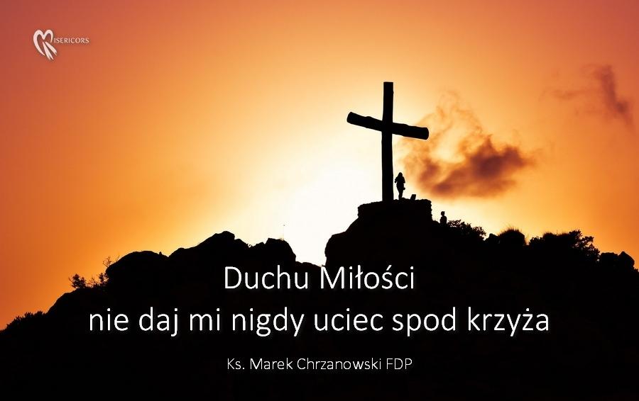 Ks. Marek Chrzanowski FDP - Duchu Miłości, nie daj mi nigdy uciec spod krzyża