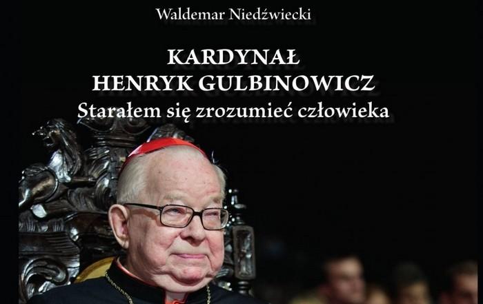 Waldemar Niedźwiecki - Kardynał Henryk Gulbinowicz, Starałem się zrozumieć człowieka