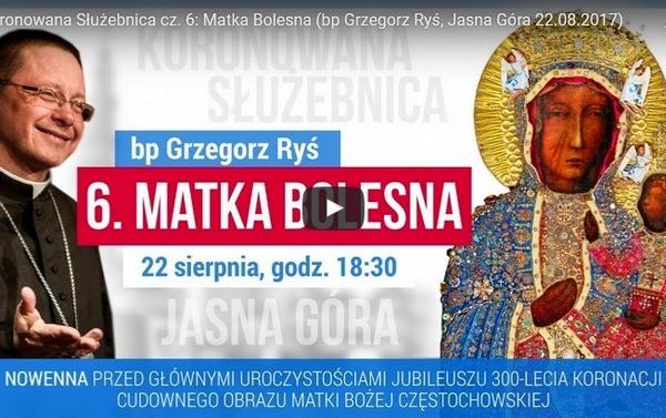Koronowana Służebnica cz. 6: Matka Bolesna (bp Grzegorz Ryś) – TRANSMISJA ON-LINE nowenny na Jasnej Górze – 22 sierpnia 2017