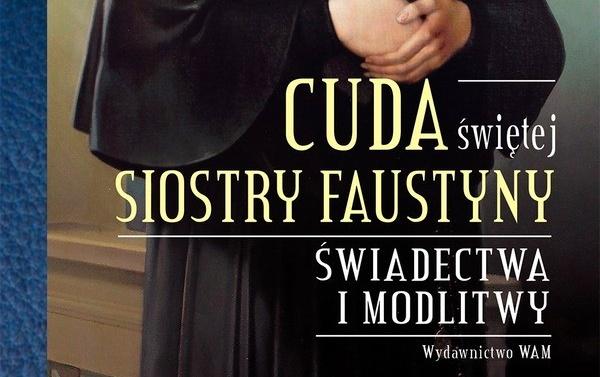 """""""Cuda św. Siostry Faustyny"""""""
