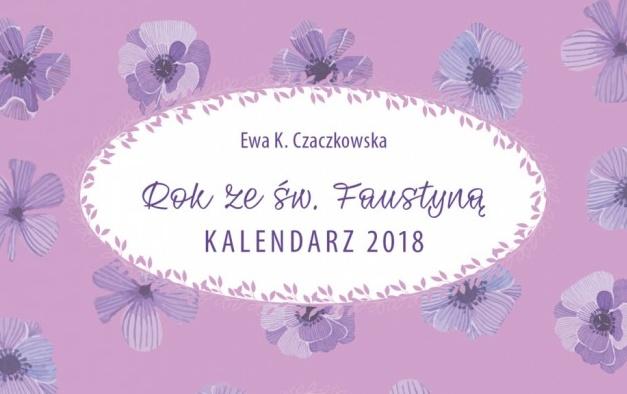 """""""Rok ze św. Faustyną. Kalendarz 2018"""" - Wydawnictwo WAM"""